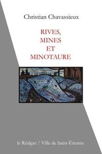 Christian Chavassieux - Rives, mines et minotaure.