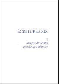 Christian Chelebourg - Ecritures XIX - Volume 2, Images du temps, pensée de l'histoire.