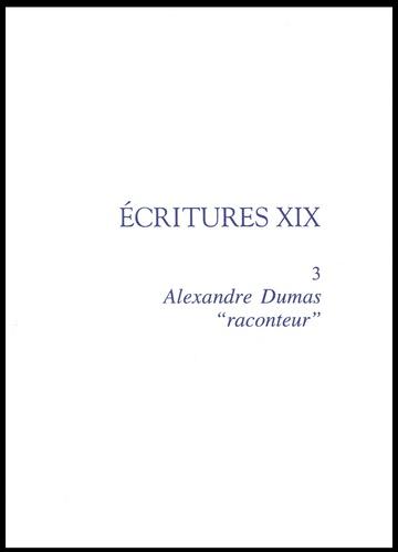 "Christian Chelebourg - Ecritures XIX - Volume 3, Alexandre Dumas ""raconteur""."