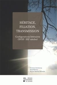 Christian Chelebourg et David Martens - Héritage, filiation, transmission - Configurations littéraires (XVIIIe-XXIe siècles).