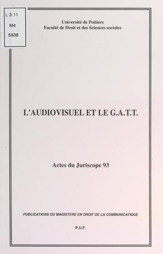L'audiovisuel et le G.A.T.T.. Actes du Juriscope 93, 7èmes journées d'actualité du droit de l'audiovisuel, Poitiers 19-20 novembre 1993