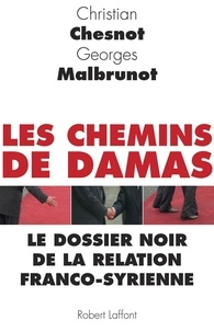 Christian Chesnot et Georges Malbrunot - Les chemins de Damas - Le dossier noir de la relation franco-syrienne.