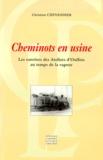 Christian Chevandier - Cheminots en usine - Les ouvriers des Ateliers d'Oullins au temps de la vapeur.