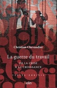 Christian Chevandier - La guerre du travail - De la crise à la croissance.