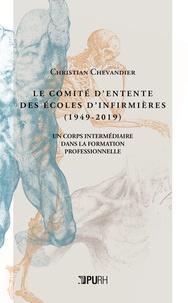 Christian Chevandier - Le Comité d'entente des écoles d'infirmières (1949-2019) - Un corps intermédiaire dans la formation professionnelle.