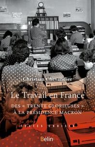 """Christian Chevandier - Le Travail en France - Des """"Trente Glorieuses"""" à la présidence Macron."""