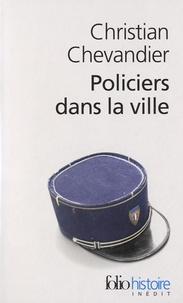 Christian Chevandier - Policiers dans la ville.