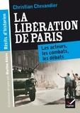 Christian Chevandier - Récits d'historien, La libération de Paris - Les acteurs, les combats, les débats.