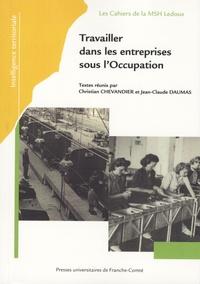 Christian Chevandier - Travailler dans les entreprises sous l'occupation.