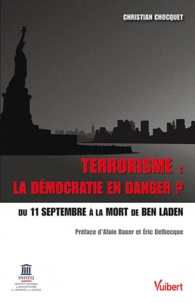 Christian Chocquet - Terrorisme : la démocratie en danger ? - Du 11 septembre à la mort de Ben Laden.
