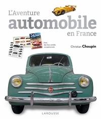 Christian Choupin - L'Aventure automobile en France - Avec des facs-similés exceptionnels.