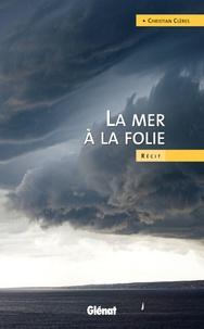 Christian Clères - La mer à la folie.