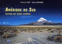 Christian Clot - Amérique du Sud - Solitude des terres extrêmes.