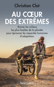 Pdf ebooks téléchargements gratuits Au coeur des extrêmes  - Braver les quatre milieux les plus hostiles de la planète pour éprouver les capacités humaines d'adaptation 9782221216576 FB2 (French Edition)