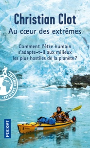 Téléchargez des ebooks gratuitement Au coeur des extrêmes  - Braver les quatre milieux les plus hostiles de la planète pour éprouver les capacités humaines d'adaptation