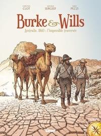 Christian Clot et Nathalie Sergeef - Burke & Wills - Australie, 1860 : l'impossible traversée.