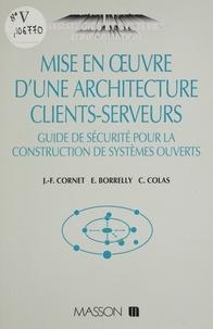 Christian Colas et Jean-François Cornet - Mise en oeuvre d'une architecture clients-serveurs - Guide de sécurité pour la construction de systèmes ouverts.