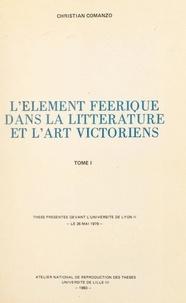 Christian Comanzo - L'élément féerique dans la littérature et l'art victoriens (1) - Thèse présentée devant l'Université de Lyon II, le 26 mai 1979.
