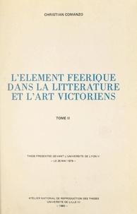 Christian Comanzo - L'élément féerique dans la littérature et l'art victoriens (2) - Thèse présentée devant l'Université de Lyon II, le 26 mai 1979.