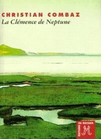 Christian Combaz - La clémence de Neptune.