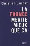 Christian Combaz - La France mérite mieux que ça.
