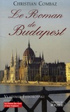 Christian Combaz - Le Roman de Budapest.