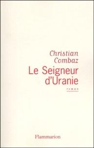 Christian Combaz - Le seigneur d'Uranie.