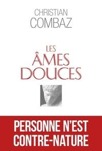 Christian Combaz - Les âmes douces.