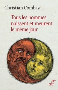 Christian Combaz - Tous les hommes naissent et meurent le même jour.
