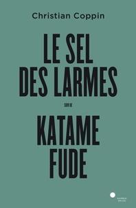 Christian Coppin - Le sel des larmes suivi de Katame Fude.