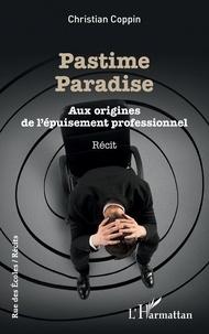 Christian Coppin - Pastime Paradise - Aux origines de l'épuisement professionnel.
