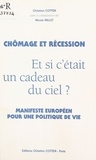Christian Cotten et Nicole Millet - Chômage et Récession : et si c'était un cadeau du ciel ? - Manifeste européen pour une politique de vie.