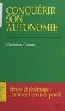 Christian Cotten - Conquérir son autonomie - Stress et chômage, comment en tirer profit ?.