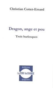 Christian Cottet-Emard - Dragon, ange et pou - Trois burlesques.