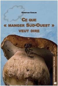"""Christian Coulon - Ce que """"manger Sud-Ouest"""" veut dire."""