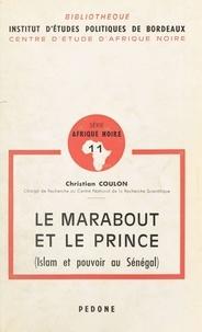 Christian Coulon - Le Marabout et le Prince (Islam et pouvoir au Sénégal).