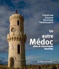 Christian Coulon et Delphine Trentacosta - Un autre Médoc - Sites et monuments insolites.