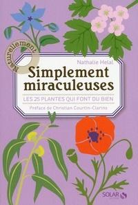 Christian Courtin-Clarins et Nathalie Helal - Simplement miraculeuses: Les 25 plantes qui font du bien.