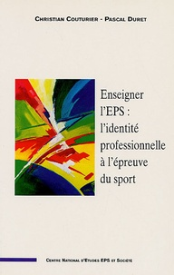 Christian Couturier et Pascal Duret - Enseigner l'EPS : l'identité professionnelle à l'épreuve du sport - Quelle activité professionnelle pour la réussite de tous ? Acte de colloque, Orsay mars 2000 Pack en 2 volumes.
