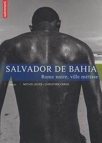 Christian Cravo et Michel Agier - Salvador de Bahia - Rome noire, ville métisse.