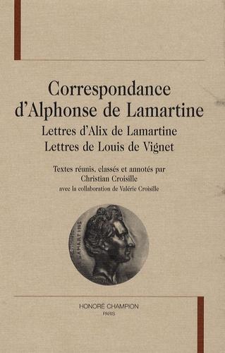 Christian Croisille - Correspondance d'Alphonse de Lamartine - Lettres d'Alix de Lamartine - Lettres de Louis de Vignet.