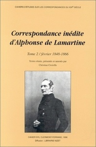 Christian Croisille - Correspondance inédite d'Alphonse de Lamartine - Tome 2, Février 1848-1866.