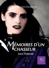 Christian Crossman - Mémoires d'un chasseur Tome 1 : Lilia forever.