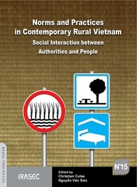 CHristian Culas et Văn Sửu Nguyễn - Norms and Practices in Contemporary Rural Vietnam - Social Interactions between Authorities and People.