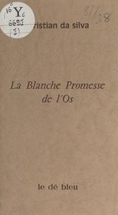 Christian Da Silva - La blanche promesse de l'os.