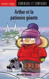 Christian Daigle et Johanne Mercier - Arthur  : Arthur et la patinoire géante.