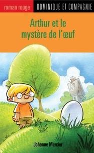 Christian Daigle et Johanne Mercier - Arthur  : Arthur et le mystère de l'œuf.