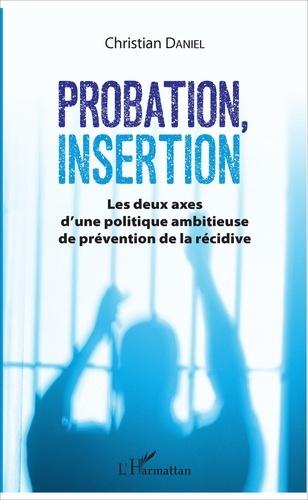 Probation, insertion. Les deux axes d'une politique ambitieuse de prévention de la récidive