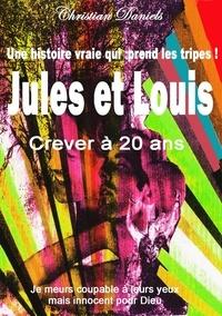Christian Daniels - CREVER A 20 ANS   JULES ET LOUIS.
