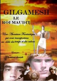 Christian Daniels - GILGAMESH  LE ROI MAUDIT.